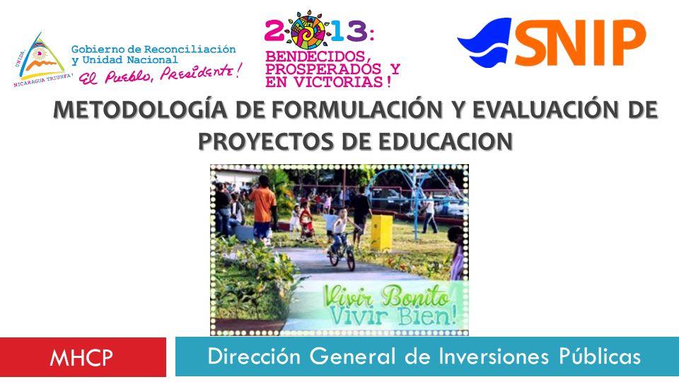 METODOLOGÍA DE FORMULACIÓN Y EVALUACIÓN DE PROYECTOS DE EDUCACION Dirección General de Inversiones Públicas MHCP