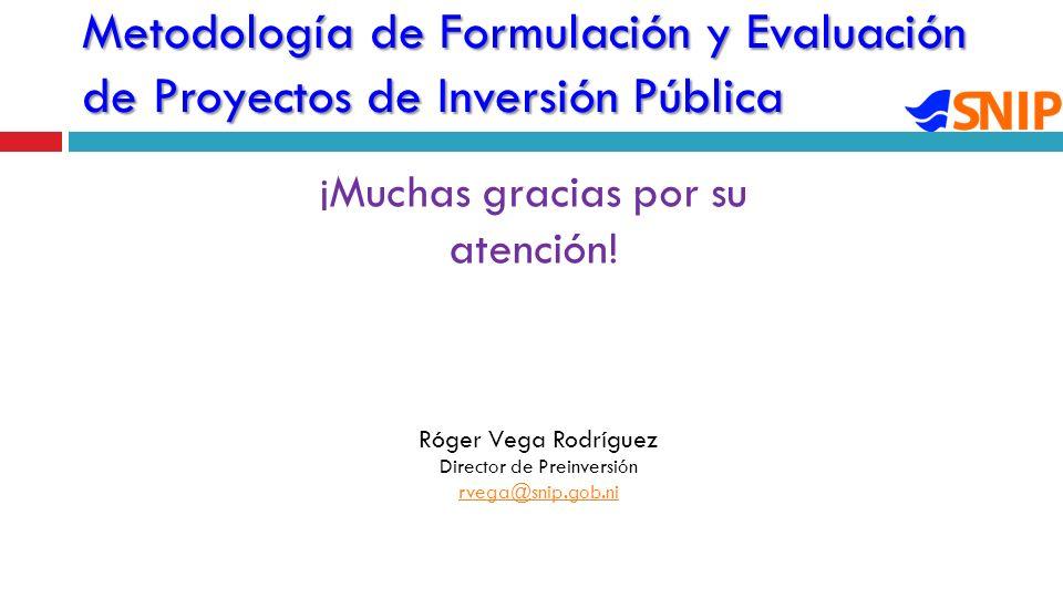 Metodología de Formulación y Evaluación de Proyectos de Inversión Pública ¡Muchas gracias por su atención.