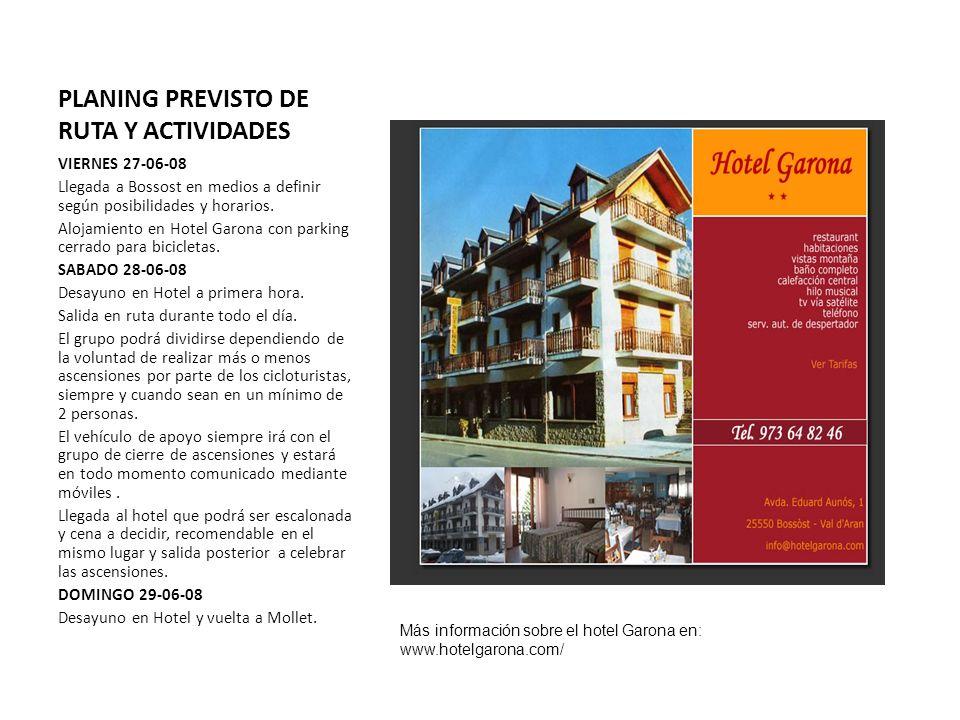 PLANING PREVISTO DE RUTA Y ACTIVIDADES VIERNES 27-06-08 Llegada a Bossost en medios a definir según posibilidades y horarios. Alojamiento en Hotel Gar