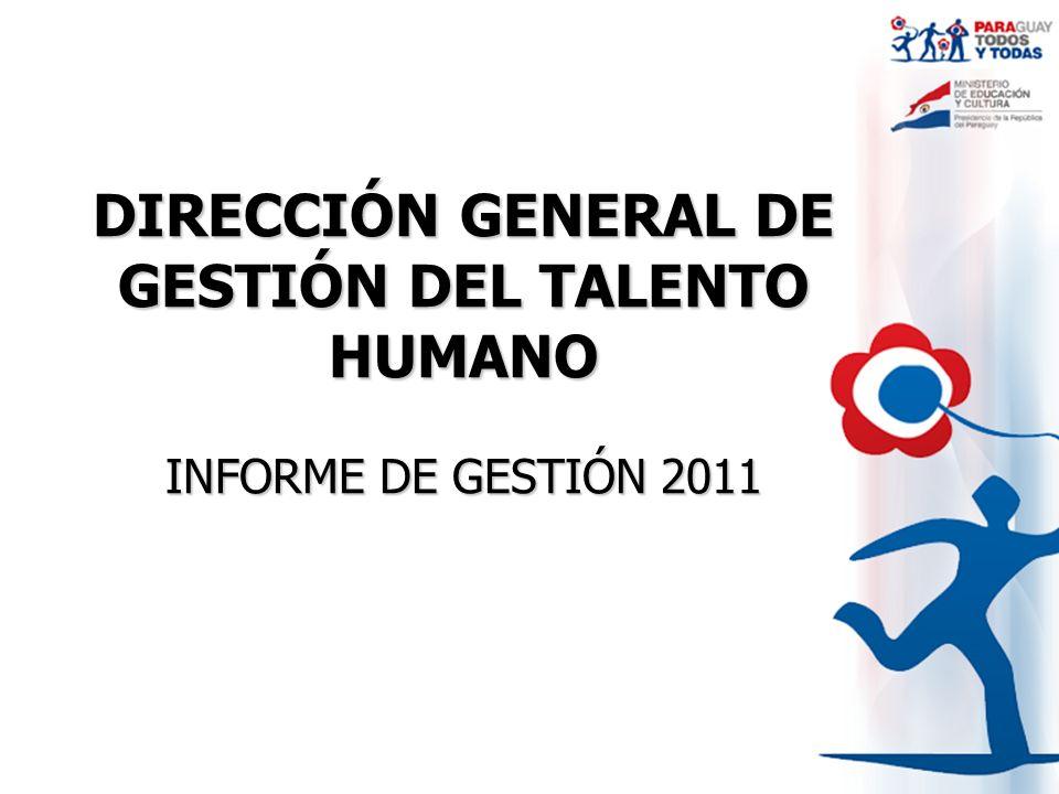 DIRECCIÓN GENERAL DE GESTIÓN DEL TALENTO HUMANO INFORME DE GESTIÓN 2011