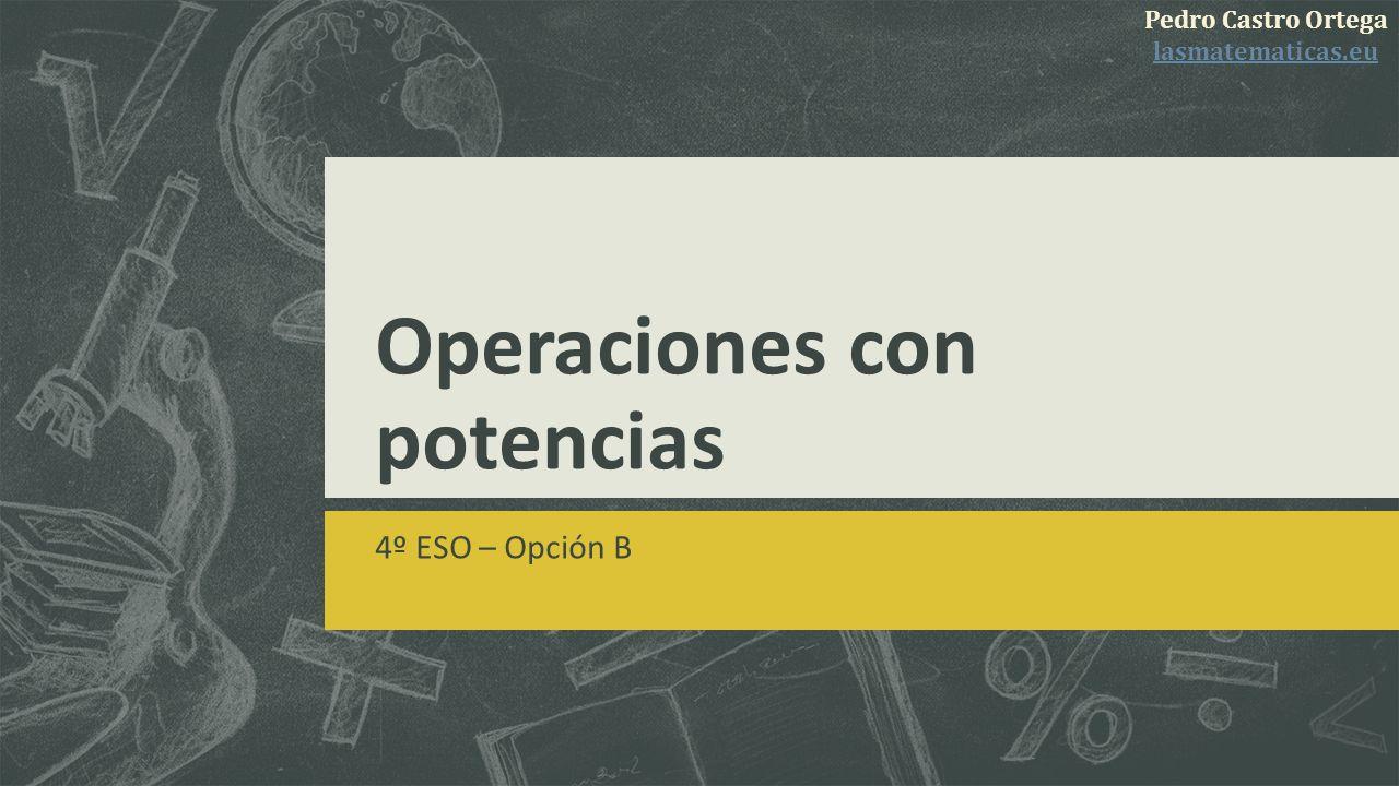 Ejercicios de operaciones con potencias Pedro Castro Ortega lasmatematicas.eu Decidimos el signo del producto de abajo y operamos para escribirlo todo como una sola fracción.
