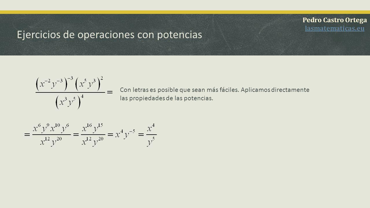 Ejercicios de operaciones con potencias Pedro Castro Ortega lasmatematicas.eu Con letras es posible que sean más fáciles. Aplicamos directamente las p