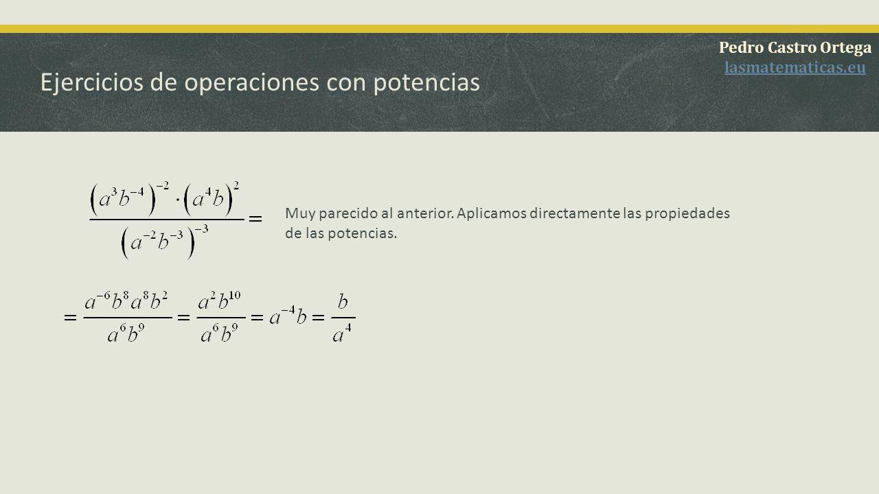 Ejercicios de operaciones con potencias Pedro Castro Ortega lasmatematicas.eu Muy parecido al anterior. Aplicamos directamente las propiedades de las