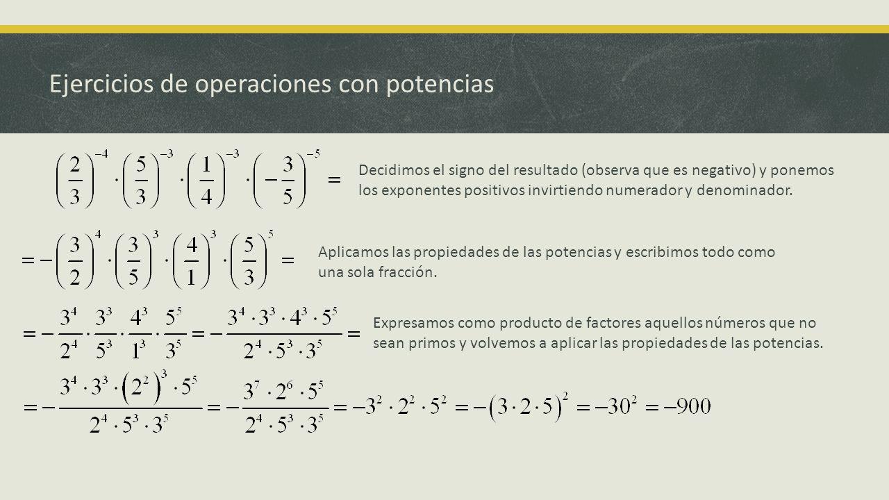 Ejercicios de operaciones con potencias Decidimos el signo del resultado (observa que es negativo) y ponemos los exponentes positivos invirtiendo nume