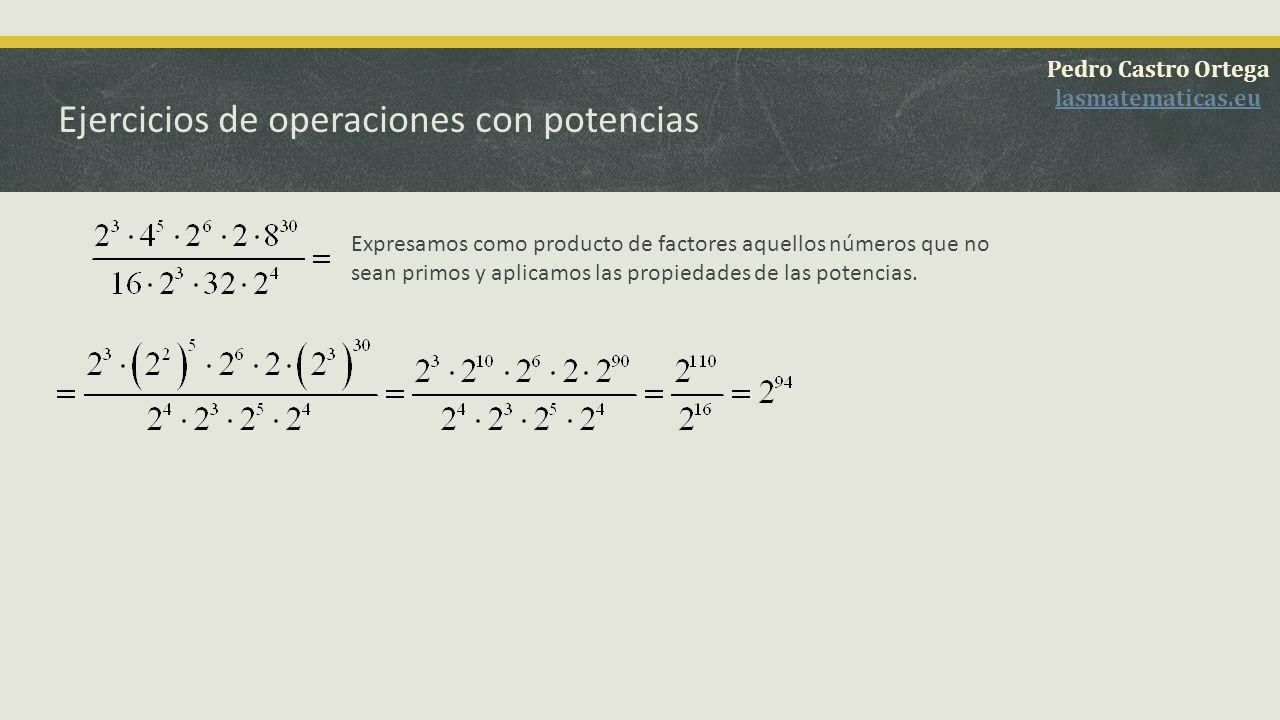 Ejercicios de operaciones con potencias Pedro Castro Ortega lasmatematicas.eu Efectuamos la suma del denominador.