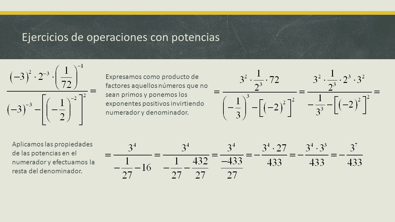 Ejercicios de operaciones con potencias Expresamos como producto de factores aquellos números que no sean primos y ponemos los exponentes positivos in