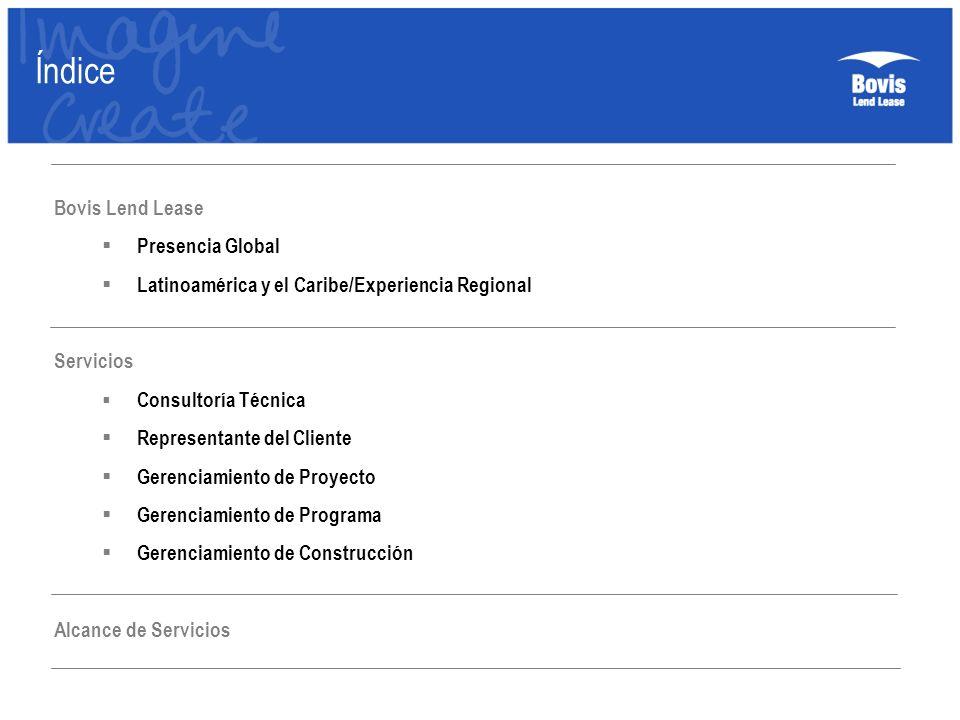 Índice Bovis Lend Lease Presencia Global Latinoamérica y el Caribe/Experiencia Regional Servicios Consultoría Técnica Representante del Cliente Gerenc