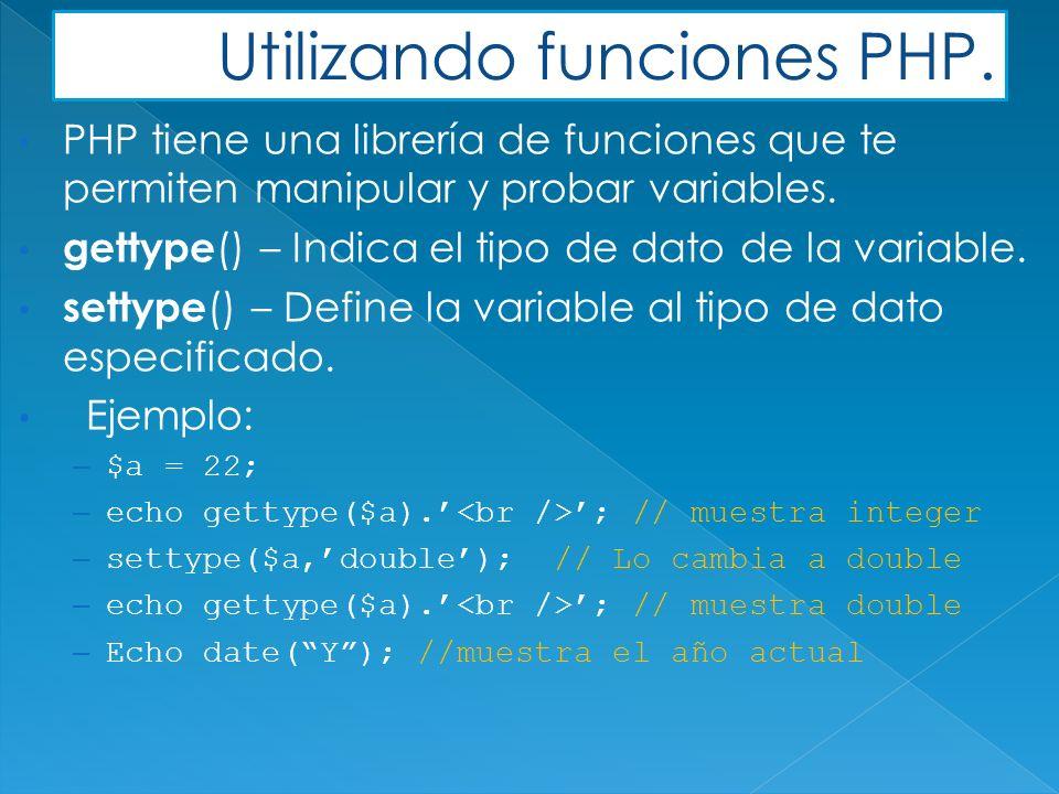 PHP tiene una librería de funciones que te permiten manipular y probar variables.