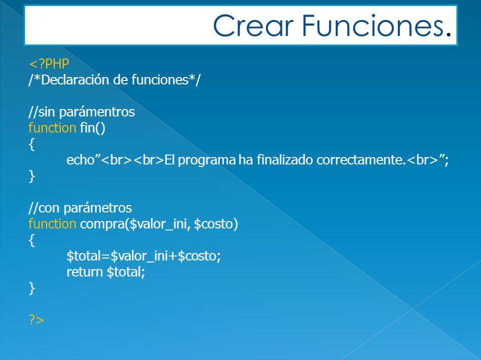 < PHP /*Declaración de funciones*/ //sin parámentros function fin() { echo El programa ha finalizado correctamente.