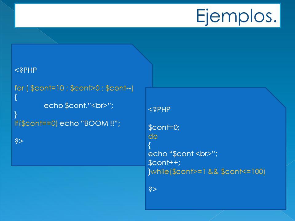 Ejemplos. < PHP for ( $cont=10 ; $cont>0 ; $cont--) { echo $cont.