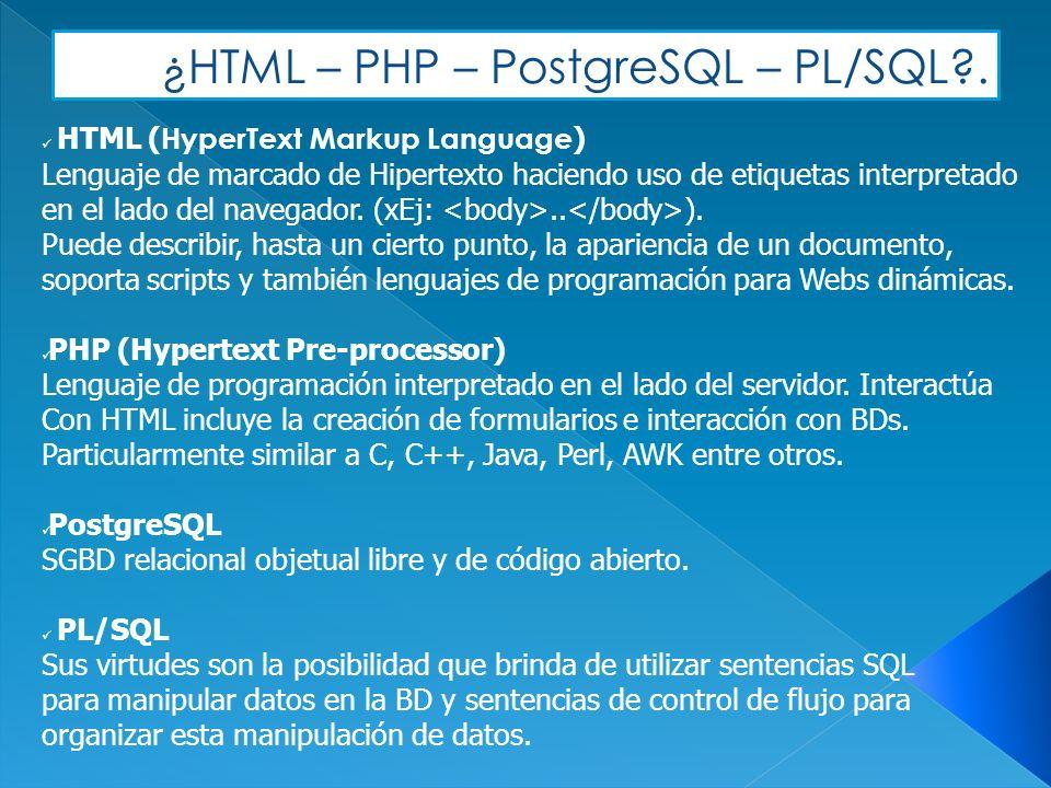 ¿HTML – PHP – PostgreSQL – PL/SQL .