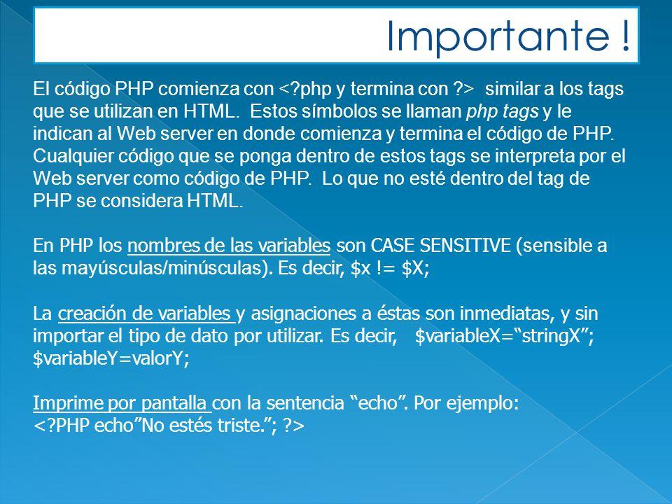 Importante . El código PHP comienza con similar a los tags que se utilizan en HTML.