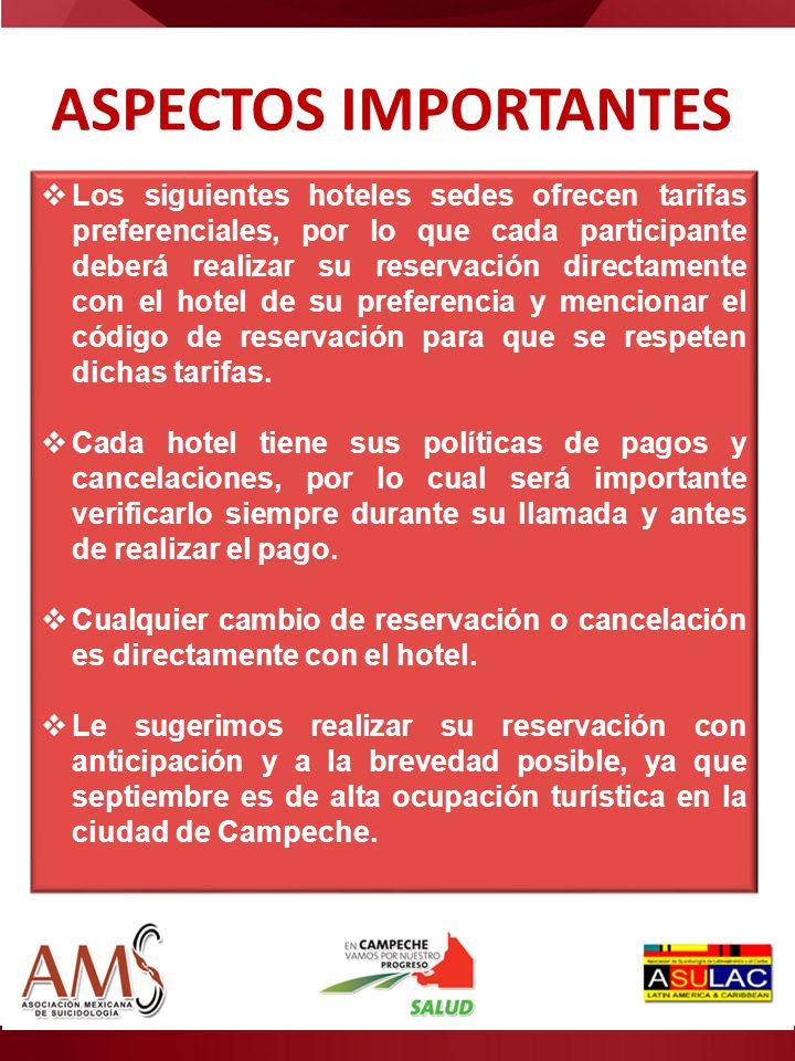 ASPECTOS IMPORTANTES Los siguientes hoteles sedes ofrecen tarifas preferenciales, por lo que cada participante deberá realizar su reservación directam