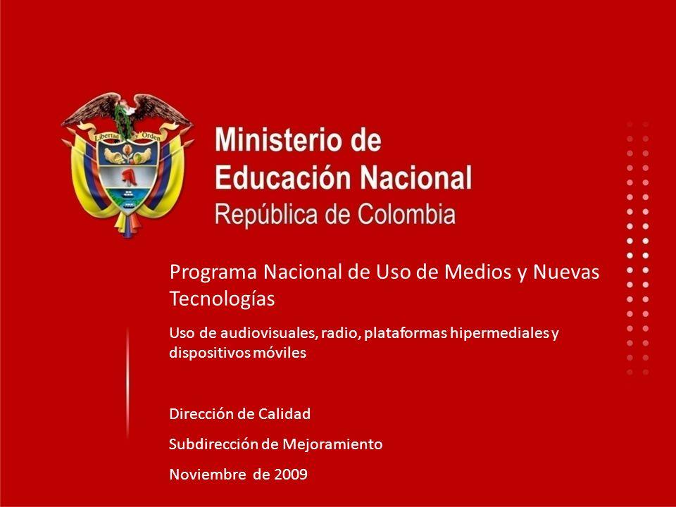 Programa Nacional de Uso de Medios y Nuevas Tecnologías Uso de audiovisuales, radio, plataformas hipermediales y dispositivos móviles Dirección de Cal