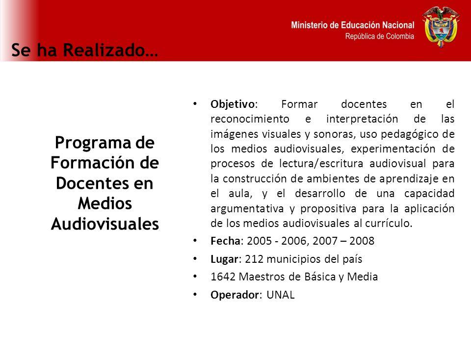 Se ha Realizado… Programa de Formación de Docentes en Medios Audiovisuales Objetivo: Formar docentes en el reconocimiento e interpretación de las imág