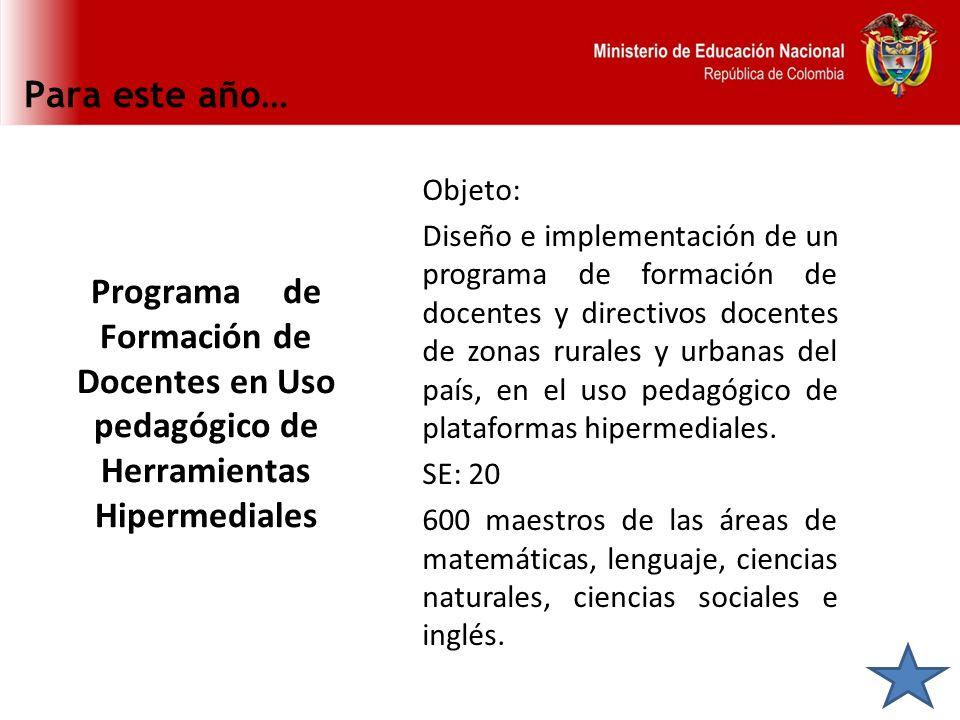 Para este año… Programa de Formación de Docentes en Uso pedagógico de Herramientas Hipermediales Objeto: Diseño e implementación de un programa de for