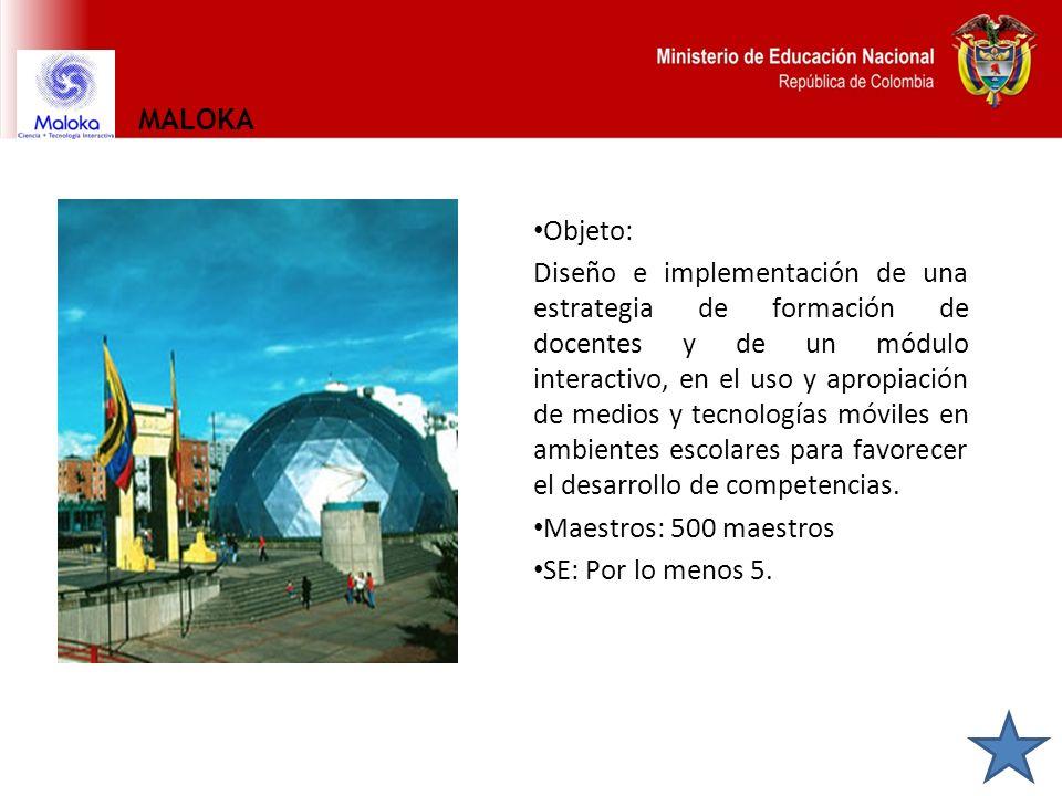 MALOKA Objeto: Diseño e implementación de una estrategia de formación de docentes y de un módulo interactivo, en el uso y apropiación de medios y tecn