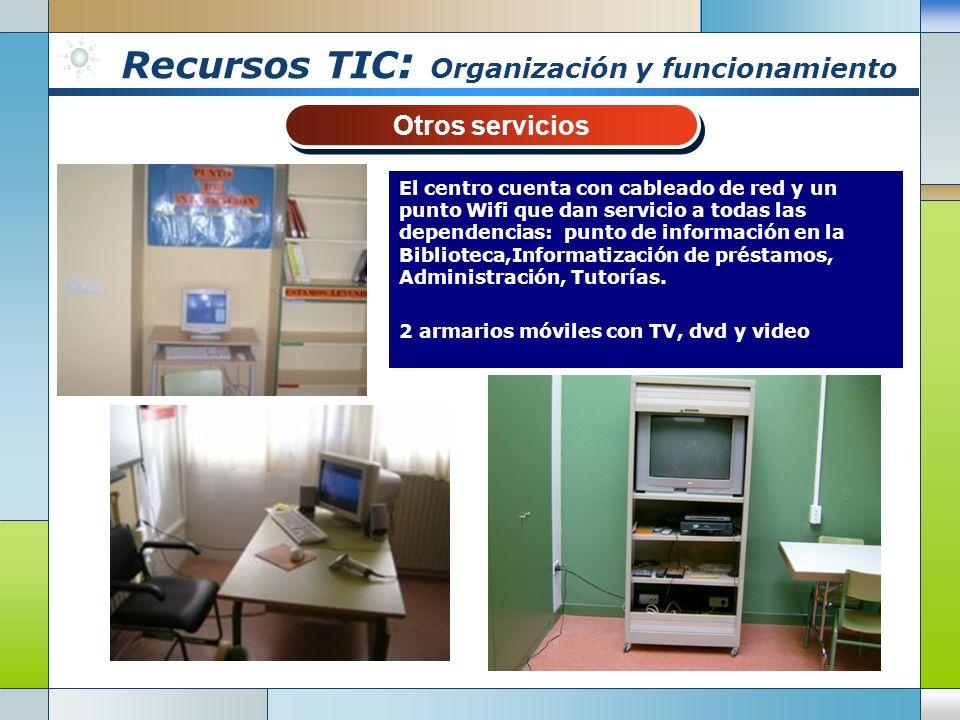 Recursos TIC : Organización y funcionamiento Otros servicios Otros servicios El centro cuenta con cableado de red y un punto Wifi que dan servicio a todas las dependencias: punto de información en la Biblioteca,Informatización de préstamos, Administración, Tutorías.