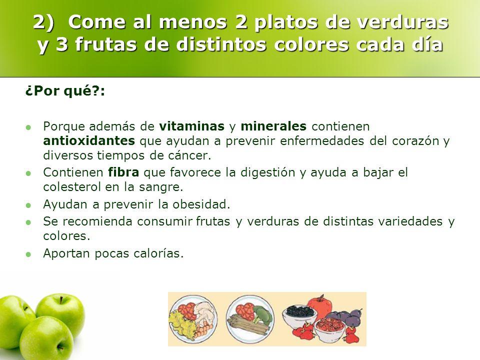2) Come al menos 2 platos de verduras y 3 frutas de distintos colores cada día ¿Por qué?: Porque además de vitaminas y minerales contienen antioxidant