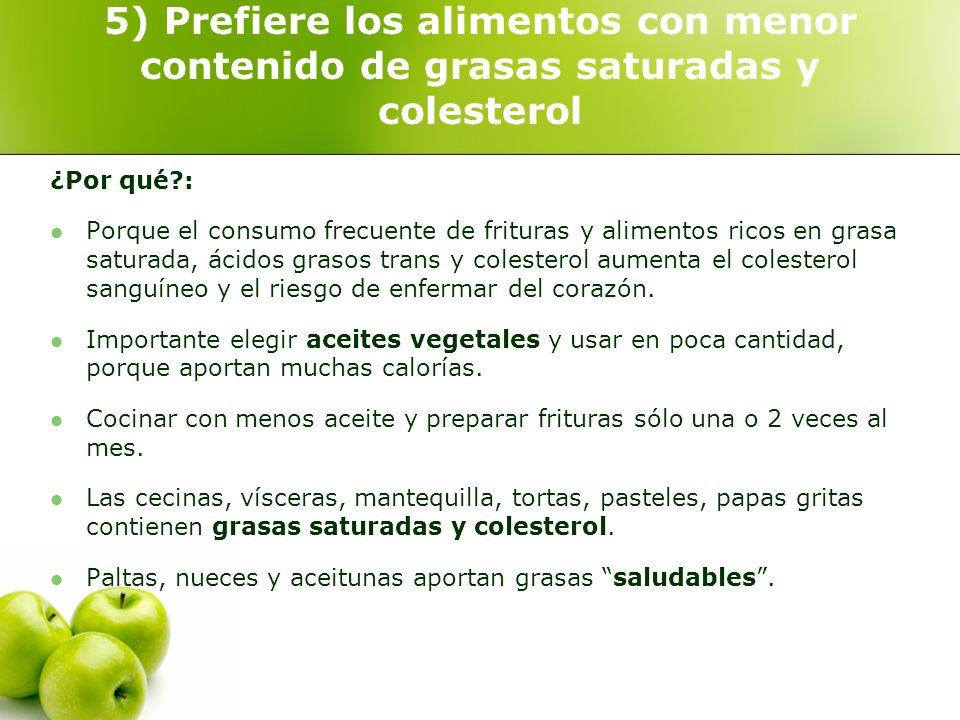 5) Prefiere los alimentos con menor contenido de grasas saturadas y colesterol ¿Por qué?: Porque el consumo frecuente de frituras y alimentos ricos en