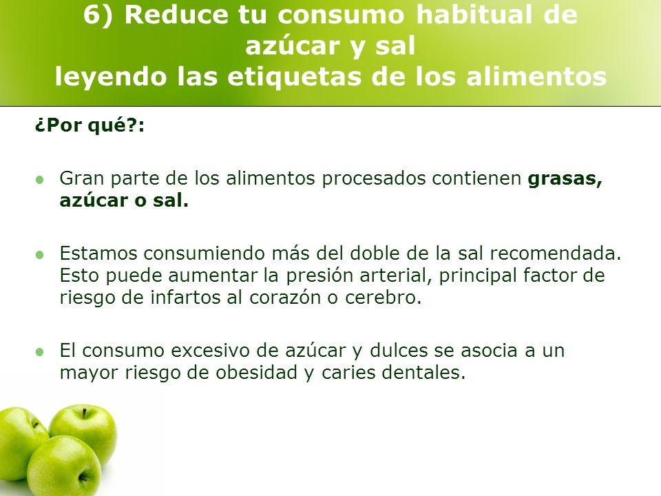 6) Reduce tu consumo habitual de azúcar y sal leyendo las etiquetas de los alimentos ¿Por qué?: Gran parte de los alimentos procesados contienen grasa