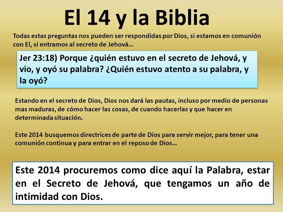 El 14 y la Biblia Todas estas preguntas nos pueden ser respondidas por Dios, si estamos en comunión con El, si entramos al secreto de Jehová… Este 201