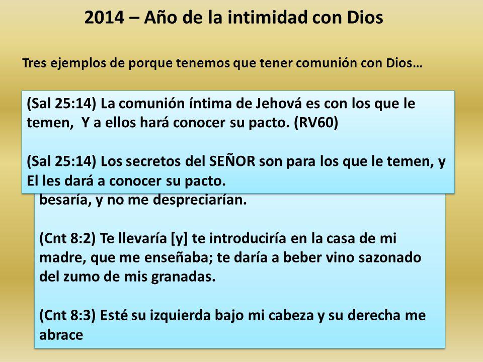 2014 – Año de la intimidad con Dios Tres ejemplos de porque tenemos que tener comunión con Dios… El rey tenia un mes que no la veía, primero se acerco