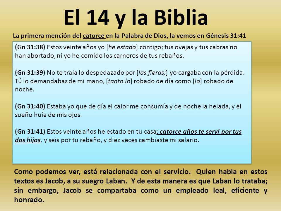 El 14 y la Biblia La primera mención del catorce en la Palabra de Dios, la vemos en Génesis 31:41 (Gn 31:38) Estos veinte años yo [he estado] contigo;