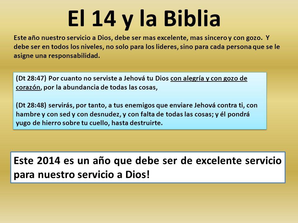 El 14 y la Biblia Este año nuestro servicio a Dios, debe ser mas excelente, mas sincero y con gozo. Y debe ser en todos los niveles, no solo para los