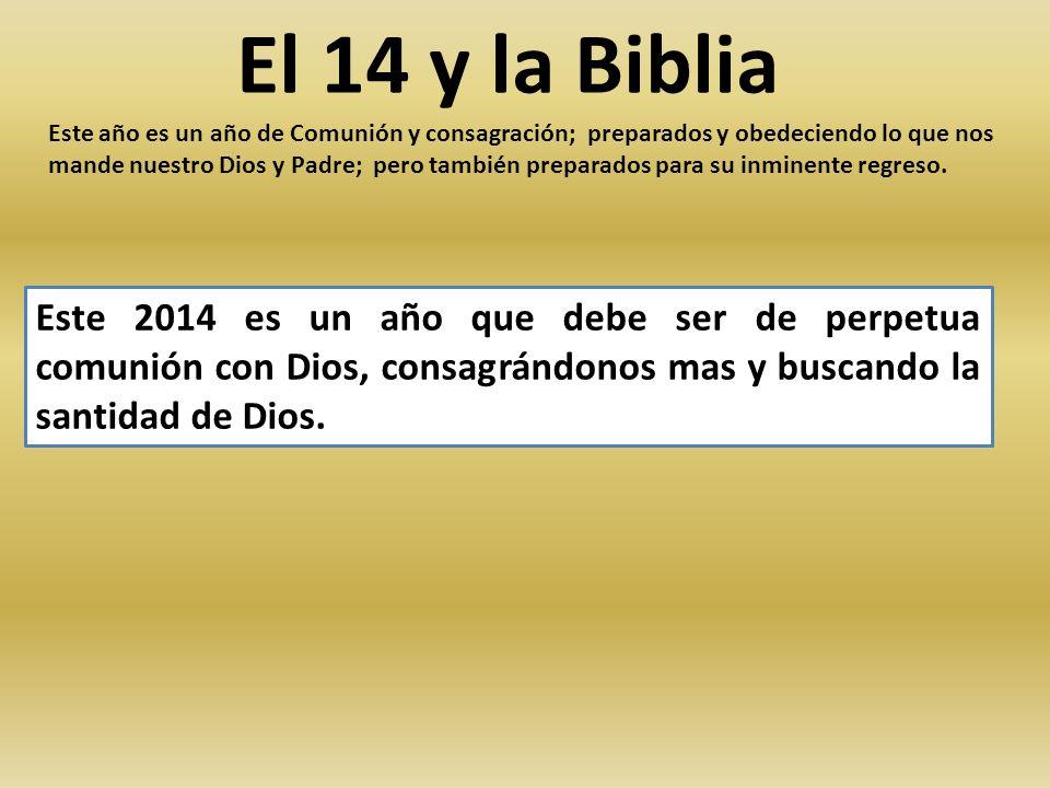 El 14 y la Biblia Este año es un año de Comunión y consagración; preparados y obedeciendo lo que nos mande nuestro Dios y Padre; pero también preparad