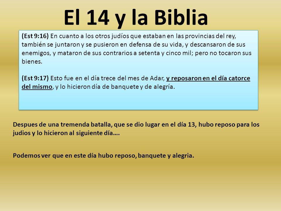El 14 y la Biblia (Est 9:16) En cuanto a los otros judíos que estaban en las provincias del rey, también se juntaron y se pusieron en defensa de su vi