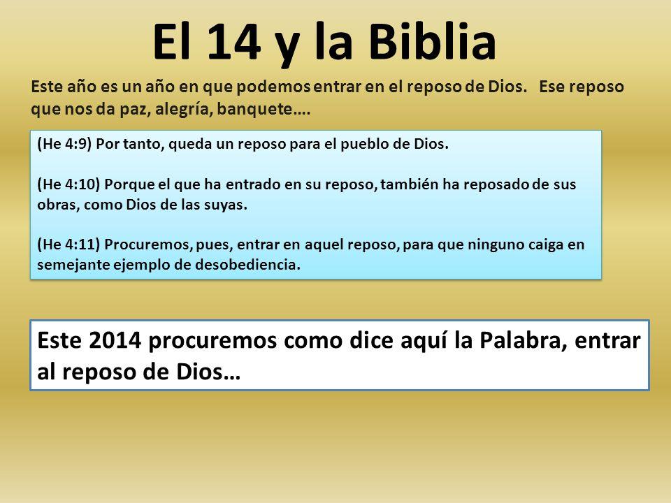 El 14 y la Biblia Este año es un año en que podemos entrar en el reposo de Dios. Ese reposo que nos da paz, alegría, banquete…. Este 2014 procuremos c