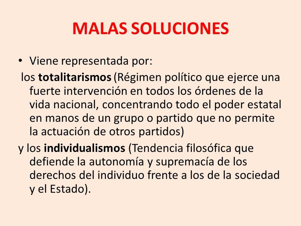 MALAS SOLUCIONES Viene representada por: los totalitarismos (Régimen político que ejerce una fuerte intervención en todos los órdenes de la vida nacio