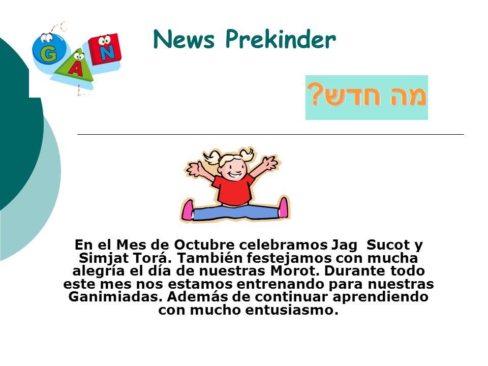 News Prekinder En el Mes de Octubre celebramos Jag Sucot y Simjat Torá. También festejamos con mucha alegría el día de nuestras Morot. Durante todo es