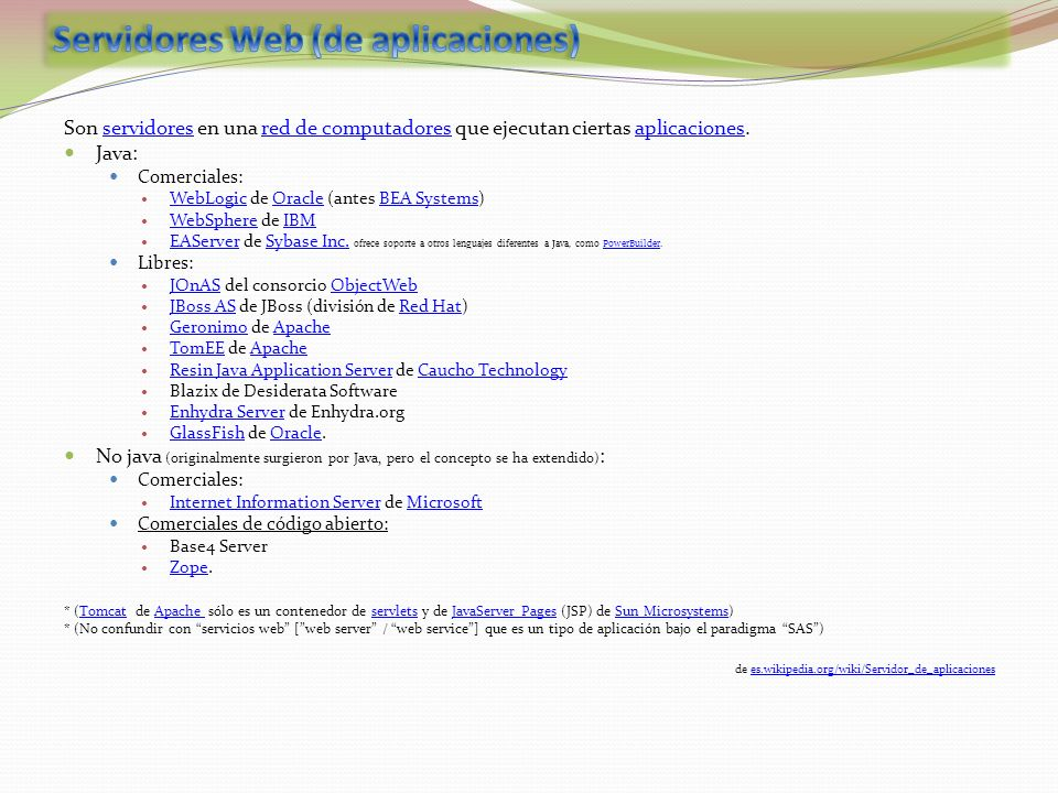 Son servidores en una red de computadores que ejecutan ciertas aplicaciones.servidoresred de computadoresaplicaciones Java: Comerciales: WebLogic de O