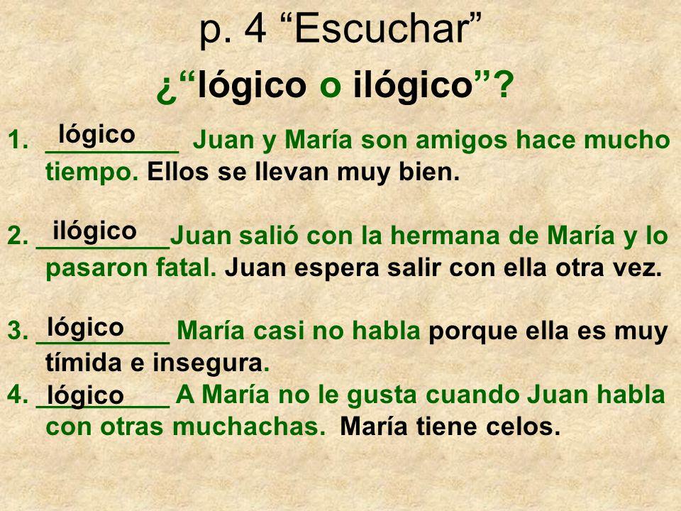p. 4 Escuchar ¿lógico o ilógico? 1._________ Juan y María son amigos hace mucho tiempo. Ellos se llevan muy bien. 2. _________Juan salió con la herman