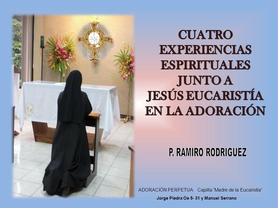 ADORACIÓN PERPETUA Capilla Madre de la Eucaristía Jorge Piedra Oe 5- 31 y Manuel Serrano