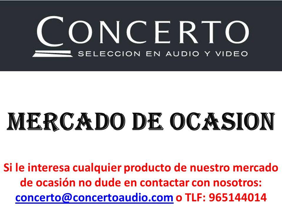 MERCADO DE OCASION Si le interesa cualquier producto de nuestro mercado de ocasión no dude en contactar con nosotros: concerto@concertoaudio.com o TLF: 965144014 concerto@concertoaudio.com