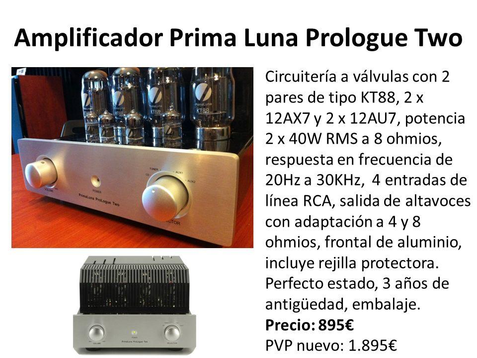 Amplificador Prima Luna Prologue Two Circuitería a válvulas con 2 pares de tipo KT88, 2 x 12AX7 y 2 x 12AU7, potencia 2 x 40W RMS a 8 ohmios, respuesta en frecuencia de 20Hz a 30KHz, 4 entradas de línea RCA, salida de altavoces con adaptación a 4 y 8 ohmios, frontal de aluminio, incluye rejilla protectora.