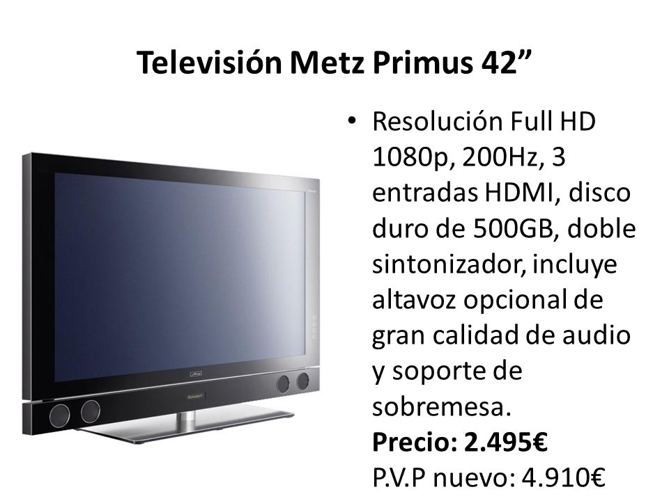 Televisión Metz Primus 42 Resolución Full HD 1080p, 200Hz, 3 entradas HDMI, disco duro de 500GB, doble sintonizador, incluye altavoz opcional de gran calidad de audio y soporte de sobremesa.