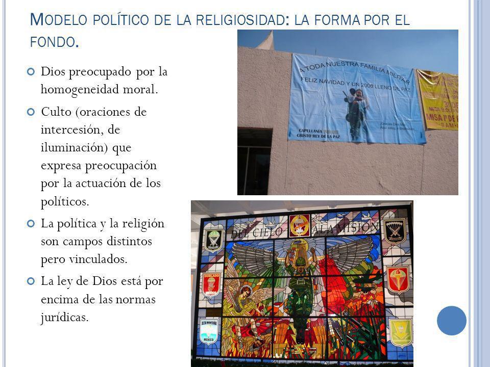 M ODELO POLÍTICO DE LA RELIGIOSIDAD : LA FORMA POR EL FONDO. Dios preocupado por la homogeneidad moral. Culto (oraciones de intercesión, de iluminació