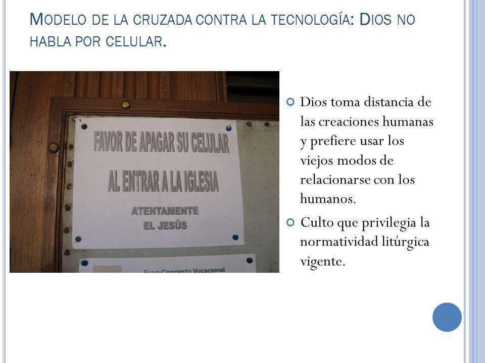 M ODELO DE LA CRUZADA CONTRA LA TECNOLOGÍA : D IOS NO HABLA POR CELULAR.