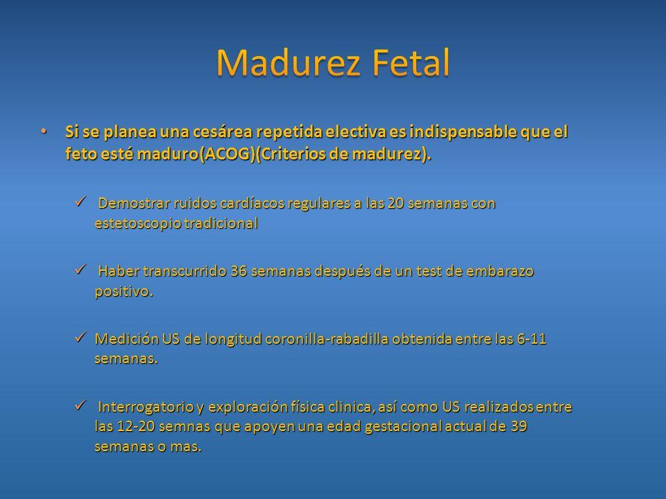 Si se planea una cesárea repetida electiva es indispensable que el feto esté maduro(ACOG)(Criterios de madurez). Si se planea una cesárea repetida ele