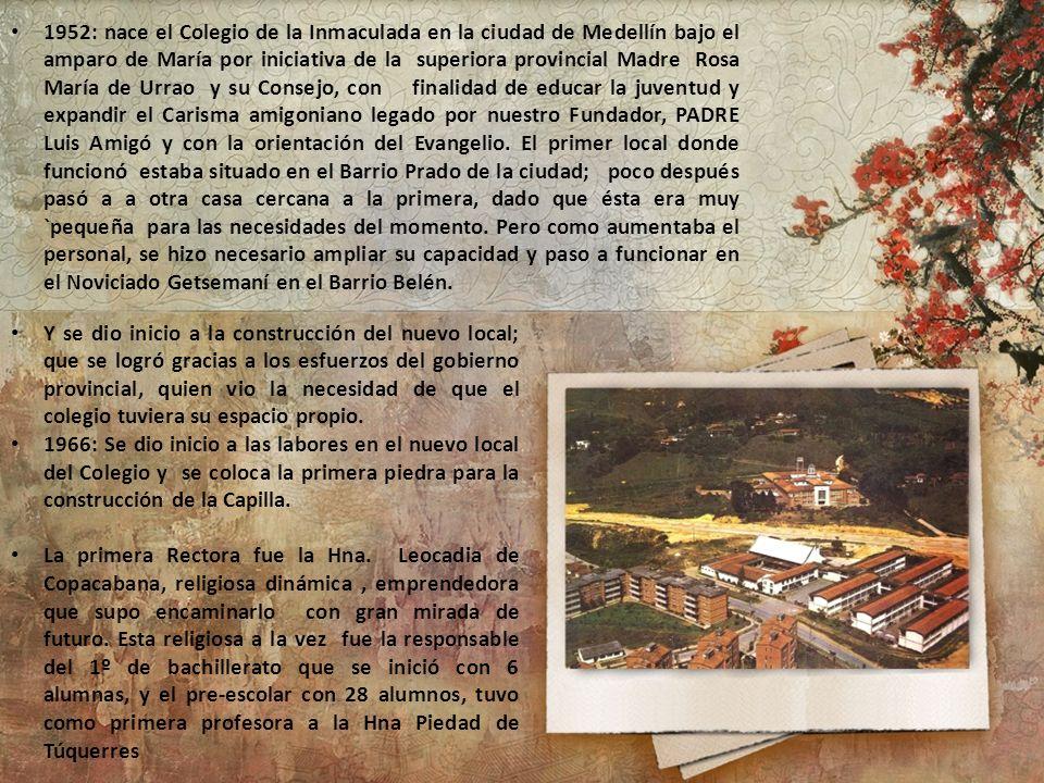 1952: nace el Colegio de la Inmaculada en la ciudad de Medellín bajo el amparo de María por iniciativa de la superiora provincial Madre Rosa María de