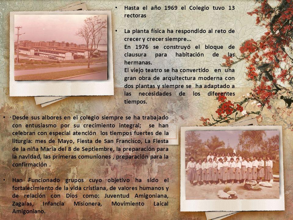 Hasta el año 1969 el Colegio tuvo 13 rectoras La planta física ha respondido al reto de crecer y crecer siempre… En 1976 se construyó el bloque de cla