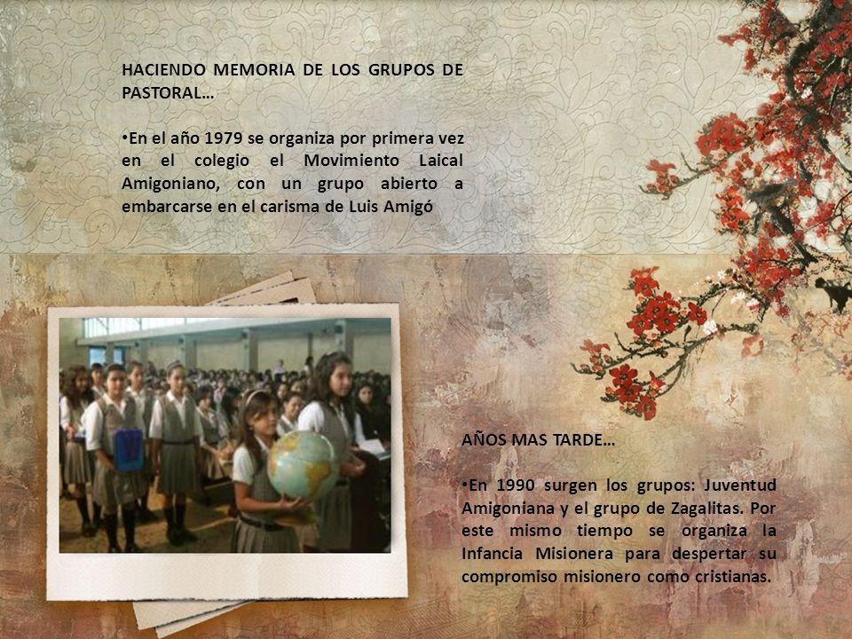 HACIENDO MEMORIA DE LOS GRUPOS DE PASTORAL… En el año 1979 se organiza por primera vez en el colegio el Movimiento Laical Amigoniano, con un grupo abi