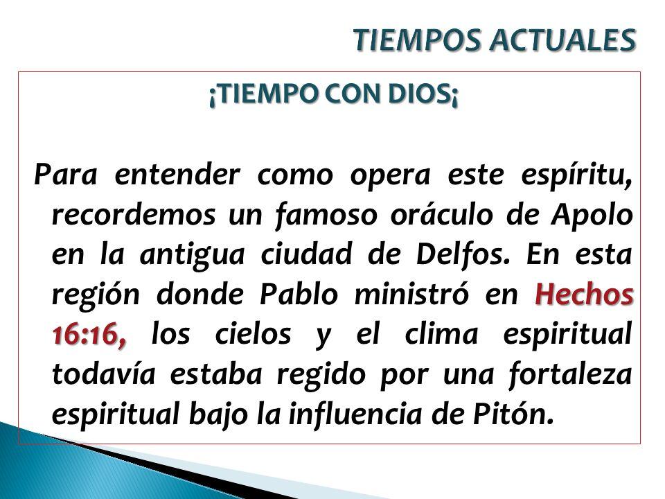 ¡TIEMPO CON DIOS¡ Hechos 16:16, Para entender como opera este espíritu, recordemos un famoso oráculo de Apolo en la antigua ciudad de Delfos. En esta