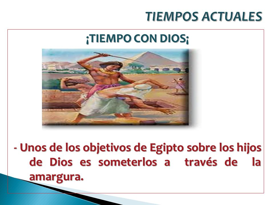 ¡TIEMPO CON DIOS¡ - Unos de los objetivos de Egipto sobre los hijos de Dios es someterlos a través de la amargura.