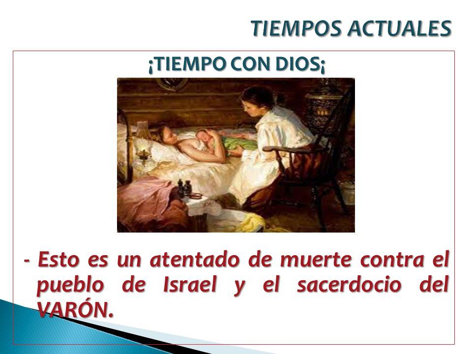 ¡TIEMPO CON DIOS¡ - Esto es un atentado de muerte contra el pueblo de Israel y el sacerdocio del VARÓN.
