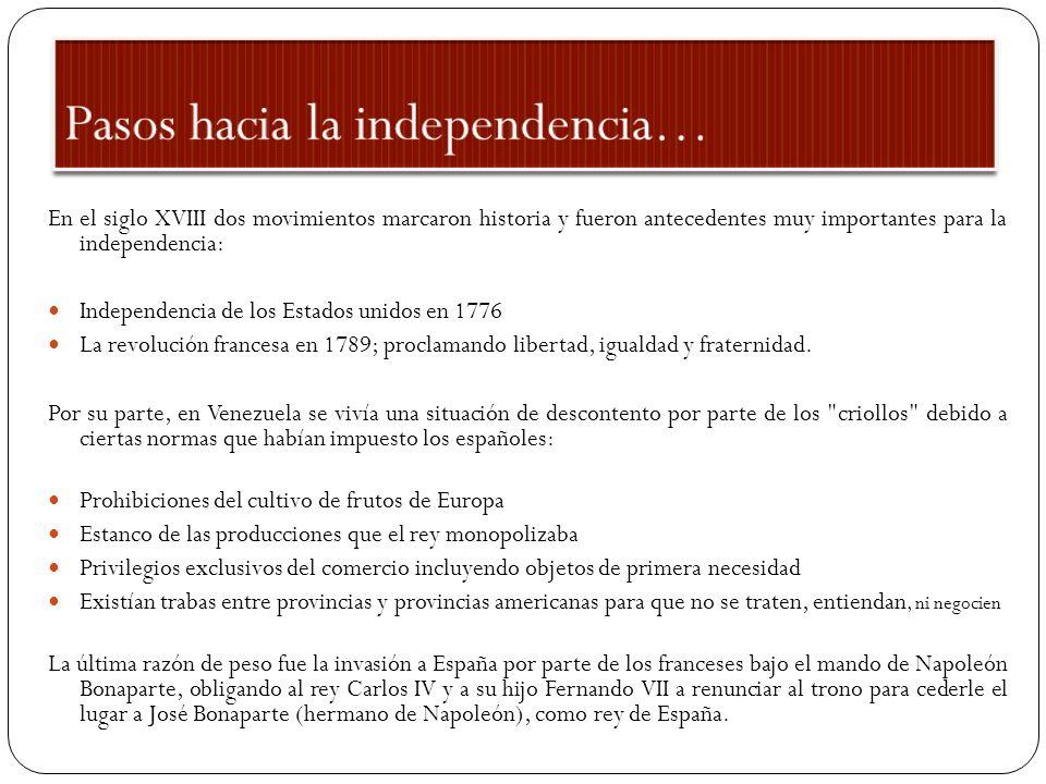La independencia de Venezuela se inicia en Caracas cuando un grupo de criollos caraqueños aprovechó la excusa de que en España estaba mandando un francés y convoca una reunión del cabildo para proclamar un gobierno propio hasta que Fernando VII volviera al trono de España.
